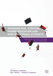 Widening Participation, Higher Education and Non-Traditional Students - Supporting Transitions through Foundation Programmes ebook by Catherine A. Marshall,Sam J. Nolan,Douglas P. Newton