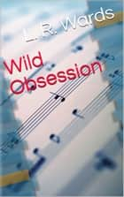 Wild Obsession ebook by L. R. Wards