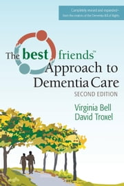 The Best Friends Approach to Dementia Care, Second Edition ebook by Virginia Bell,David Troxel