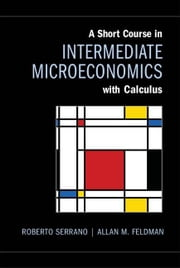 A Short Course in Intermediate Microeconomics with Calculus ebook by Serrano, Roberto