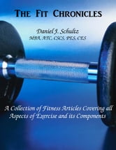 The FIT Chronicles: A Collection of fitness articles covering all aspects of exercise and its components ebook by Dan Schultz