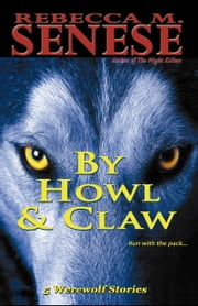By Howl & Claw - 5 Werewolf Stories ebook by Rebecca M. Senese