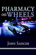 Pharmacy on Wheels ebook by John Sasscer
