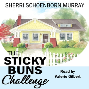 Sticky Buns Challenge, The - Clean Humorous Fiction audiobook by Sherri Schoenborn Murray