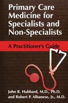 Primary Care Medicine for Specialists and Non-Specialists ebook by John R. Hubbard,Robert P. Albanese