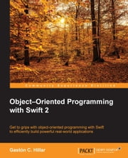 Object–Oriented Programming with Swift 2 ebook by Gaston C. Hillar