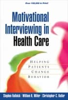 Motivational Interviewing in Health Care ebook by Stephen Rollnick, PhD,William R. Miller, Phd,MD Christopher C. Butler, MD