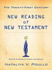 The Twenty-First Century - New Reading of New Testament ebook by Nataliya V. Poullo