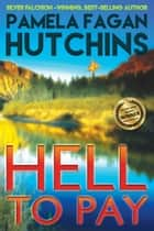 Hell to Pay - A What Doesn't Kill You World Romantic Mystery ebook by Pamela Fagan Hutchins