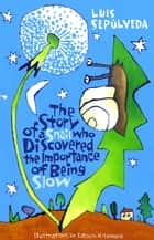 The Story of a Snail Who Discovered the Importance of Being Slow ebook by Luis Sepulveda, Satoshi Kitamura