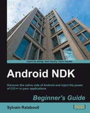 Android NDK Beginners Guide ebook by Sylvain Ratabouil