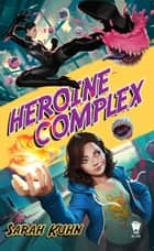 Heroine Complex ebook by Sarah Kuhn