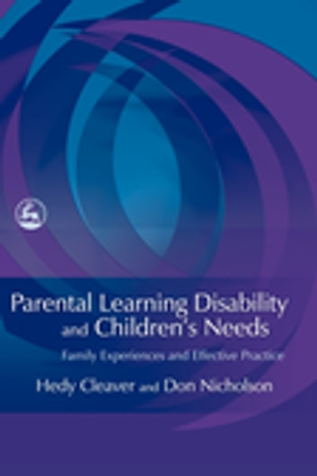 Parental Learning Disability and Children's Needs - Family Experiences and Effective Practice ebook by Hedy Cleaver,Don Nicholson
