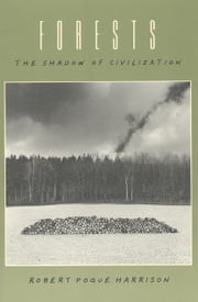 Forests - The Shadow of Civilization ebook by Robert Pogue Harrison