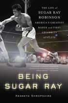 Being Sugar Ray ebook by Kenneth Shropshire