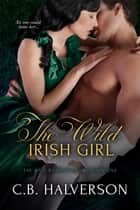 The Wild Irish Girl ebook by C.B. Halverson