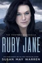 Ruby Jane - Montana Marshalls, #5 ebook by Susan May Warren