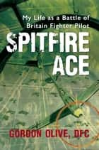 Spitfire Ace ebook by Gordon Olive,DFC; Dennis Newton
