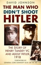 Man Who Didn't Shoot Hitler ebook by David Johnson,General Lord Dannatt