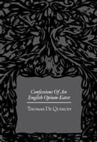 Confessions Of An English Opium Eater eBook by Thomas De Quincey