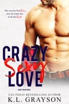 Crazy Sexy Love ebook by K.L. Grayson