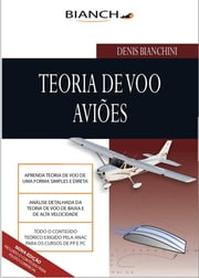 Teoria de Voo Aviões - Piloto Privado e Comercial ebook by Denis Bianchini