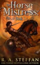 The Horse Mistress: Book 3 - The Eburosi Chronicles, #3 ebook by R. A. Steffan