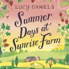 Summer Days at Sunrise Farm - the charming and romantic holiday read audiobook by Lucy Daniels