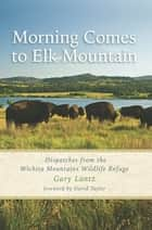 Morning Comes to Elk Mountain ebook by Gary Lantz,David Taylor