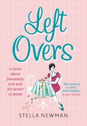 Leftovers - A novel about friendship, hope and the power of pasta ebook by Stella Newman