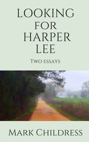 Looking for Harper Lee: Two essays ebook by Mark Childress