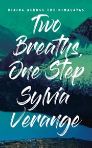 Two Breaths, One Step - Hiking Across the Himalayas ebook by Sylvia Verange