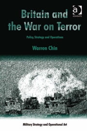 Britain and the War on Terror - Policy, Strategy and Operations ebook by Dr Warren Chin,Professor Howard M Hensel