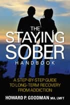 The Staying Sober Handbook ebook by Howard P. Goodman
