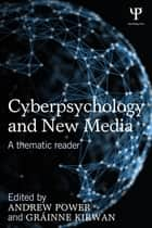 Cyberpsychology and New Media - A thematic reader ebook by Andrew Power, Grainne Kirwan