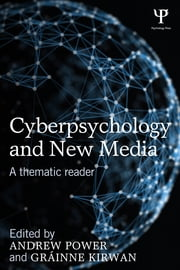 Cyberpsychology and New Media - A thematic reader ebook by Andrew Power,Grainne Kirwan