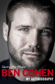 Carry Me Home - My Autobiography ebook by Ben Cohen