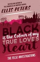 Black Is the Colour of My True Love's Heart ebook by Ellis Peters