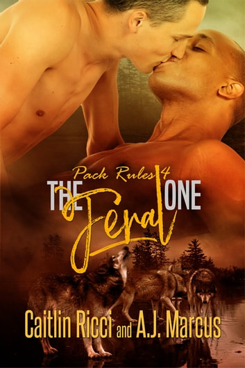 The Feral One ebook by Caitlin Ricci,A.J. Marcus