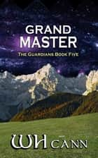 The Guardians Book 5: Grand Master ebook by W. H. Cann