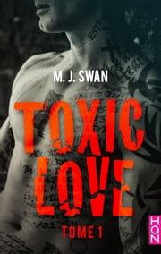 Toxic Love - tome 1 ebook by M.J. Swan