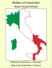 Builders of United Italy ebook by Rupert Sargent Holland