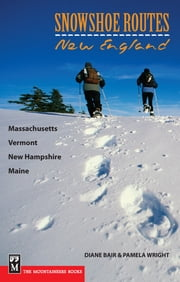 Snowshoe Routes: New England ebook by Diane Blair,Pamela Wright