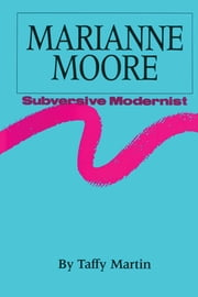 Marianne Moore, Subversive Modernist ebook by Taffy Martin