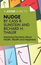 A Joosr Guide to… Nudge by Richard Thaler and Cass Sunstein: Improving Decisions About Health, Wealth and Happiness ebook by Joosr