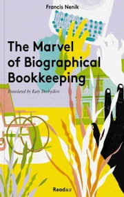 The Marvel of Biographical Bookkeeping ebook by Francis Nenik,Katy Derbyshire