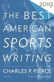 The Best American Sports Writing 2019 ebook by Glenn Stout, Charles P. Pierce