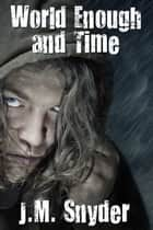 World Enough and Time ebook by J.M. Snyder