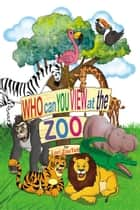 WHO Can YOU VIEW at the ZOO? The Baby Giraffe and Friends Series ebook by Lori ZooTell