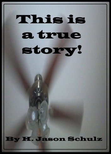 This is a True Story! ebook by H Jason Schulz
